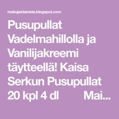 Pusupullat Vadelmahillolla ja Vanilijakreemi täytteellä! Kaisa Serkun Pusupullat 20 kpl 4 dl     Maitoa 1      Muna 1 ...