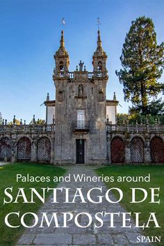 What to see around Santiago de Compostela - The best palaces and wineries in Galicia!