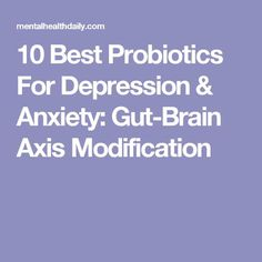 10 Best Probiotics For Depression & Anxiety: Gut-Brain Axis Modification