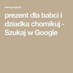 prezent dla babci i dziadka chomikuj - Szukaj w Google Google