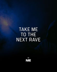 Take me to the next RAVE
