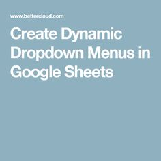 Create Dynamic Dropdown Menus in Google Sheets