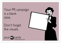 Public Relations | Your PR campaign is a blank slate. Don't forget the visuals.