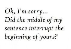 Sorry?!?!? LOL!