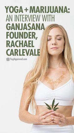 Yoga + Marijuana: An Interview With Ganjasana Founder, Rachael Carlevale