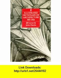 Illustrated Dictionary of Architecture 800-1914 (9780571137657) Jill Lever, John Harris , ISBN-10: 0571137652  , ISBN-13: 978-0571137657 ,  , tutorials , pdf , ebook , torrent , downloads , rapidshare , filesonic , hotfile , megaupload , fileserve