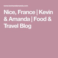Nice, France | Kevin & Amanda | Food & Travel Blog