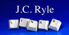 Ryle Links | The J.C. Ryle Archive