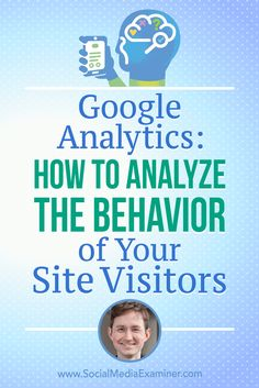 Google Analytics: How to Analyze the Behavior of Your Site Visitors - @smexaminer