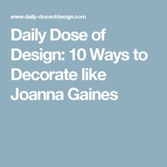 Daily Dose of Design: 10 Ways to Decorate like Joanna Gaines