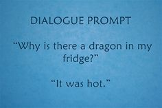 """""""Why is there a dragon in my fridge?"""" """"It was hot."""""""