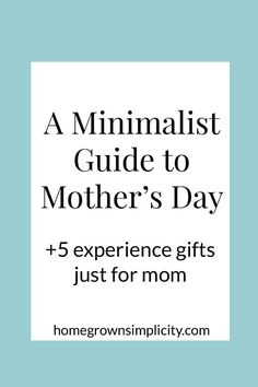 Experience gift ideas for mom. Decluttering and simplifying. Why to give experiences instead of things. Minimalist Mother's Day.