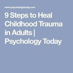 9 Steps to Heal Childhood Trauma in Adults Trauma Therapy, Behavioral Therapy, Therapy Tools, Psychology Quotes, Psychology Today, Emotionally Numb, Trauma Quotes, Psychology Graduate Programs