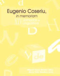 Eugenio Coseriu, in memoriam / XIV Jornadas de Lingüística ; Miguel Casas Gómez (dir.) ; Rocío Vela Sánchez (ed.) - Cádiz : Universidad de Cádiz, Servicio de Publicaciones, D.L. 2013