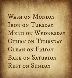 Cleaning Schedule You might recognize the above picture from the beloved book series, Little House On The Prairie. Housewives have always followed a schedule to keep on top of chores,