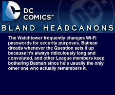 i can just imagine Clark on duty, at like 3 AM, calling Bruce, asking for the password, while Bruce is out as Batman on patrol, fighting the cowardly goons of Gotham.