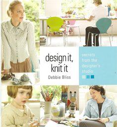 Debbie Bliss. Design it, Knit it