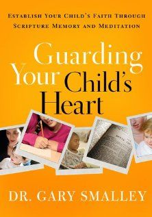 Guarding Your Child's Heart, Establish Your Child's Faith Through Scripture Memory and Meditation