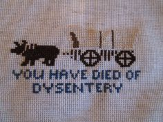 If you dont get this joke, then Im sorry but we cant be friends. (Oregon Trail)