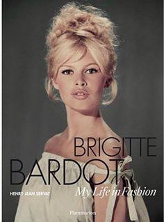 Brigitte Bardot: My Life in Fashion by Henry-Jean Servat, Contribution by Brigitte Bardot September 6, 2016