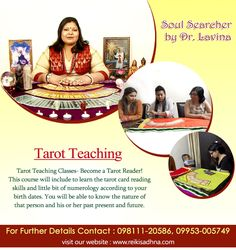 Tarot Teaching by Dr. Lavina Gupta  Tarot Teaching Classes - Become A Tarot Reader!  This course will include to learn the tarot card reading skills and little bit of numerology according to your birth dates.  You will be able to know the nature of that person and his or her past, present and future.  For further details, contact: +91-9811120586, 9953005749, +91-11-47056258  Visit our website: http://www.reikisadhna.com/