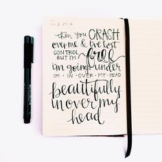 In Over My Head (Crash Over Me) - Bethel Music - Bethel Church - Worship Lyrics || Then you crash over me and I've lost control but I'm free. I'm going under. I'm in over my head and you crash over me. Whether I sink, whether I swim; It makes no difference when I'm beautifully in over my head. || modern calligraphy handwritten typography handwriting handlettering handlettered diy journal faith inspiration jesus god is love