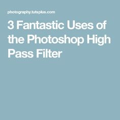 3 Fantastic Uses of the Photoshop High Pass Filter