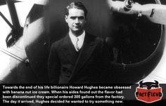 Howard Hughes Loved Him Some Ice Cream - http://www.factfiend.com/howard-hughes-loved-him-some-ice-cream/