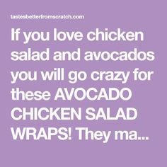 If you love chicken salad and avocados you will go crazy for these AVOCADO CHICKEN SALAD WRAPS! They make a healthy and delicious lunch that I can't get enough of.