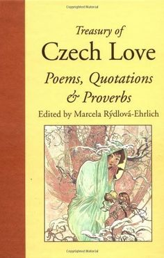 Treasury of Czech Love Poems, Quotations & Proverbs by Marcela Rydlova-Erlich. For Kindle.