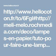 http://www.hellocoton.fr/to/6Fgl#http://meli-melo.rochmedia.com/deco/lampes-en-papier/tuto-pour-faire-une-lampe-fleur-en-papier