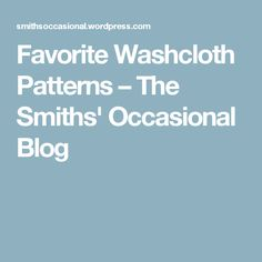 Favorite Washcloth Patterns – The Smiths' Occasional Blog