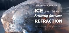 Lighting for Nerds #2: Create Realistic Ice and Seriously Awesome Refraction