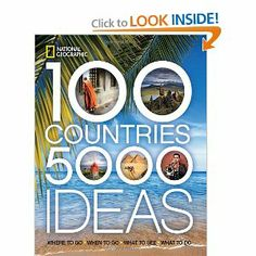 100 Countries, 5,000 Ideas: Where to Go, When to Go, What to See, What to Do (National Geographic)