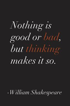 26 Shakespeare Quotes- 26 Shakespeare Quotes Nothing is good or bad, but thinking makes it so. – William Shakespeare - 26 Shakespeare Quotes- 26 Shakespeare Quotes Nothing is good or bad, Citation Shakespeare, Famous Shakespeare Quotes, William Shakespeare Frases, Most Famous Quotes, Poetry Quotes, Book Quotes, Words Quotes, Wise Words, Me Quotes