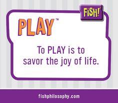 The FISH! Philosophy: Play www.fishphilosophy.com
