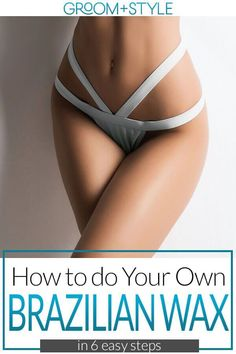 How To Do Your Own Brazilian Wax At Home - 6 Key Steps - Hautbehandlung Pubic Hair Removal, Sugaring Hair Removal, Hair Removal Diy, At Home Hair Removal, Brazilian Wax At Home, Brazilian Wax Tips, Brazilian Hair, At Home Waxing, Waxing Tips