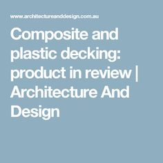 Composite and plastic decking: product in review | Architecture And Design