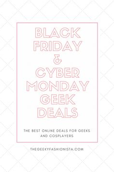 Black Friday and Cyber Monday Deals For Geeks and Cosplayers // The Geeky Fashionista