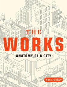 The Works By Kate Ascher 9780143112709 Penguinrandomhouse Com Books Architecture Books Nonfiction Books It Works