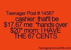 Omg every time! Why can't parents just accept that sometimes you have to get change back lol