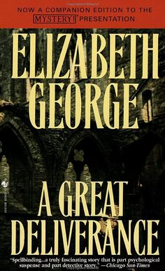 All of Elizabeth George's books are well written, but my favorites are included in the series featuring Inspector Lynley and Sergeant Havers.