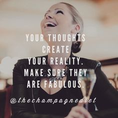 Your thoughts create your reality. Make sure they are fabulous! Master Life Coach   Best Selling Author Cara Alwill Leyba of The Champagne Diet will show you how: www.TheChampagneD...