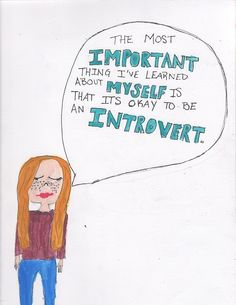 After years of being made to feel like something was WRONG with us, finally  knowing who we are - it's wonderful to be an introvert!
