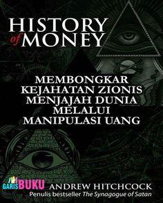 History Of Money Membongkar Kejahatan Zionis Menjajah Dunia Melalui Manipulasi Uang Buku History Of Money Oleh Andrew Hictcok