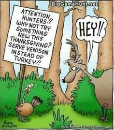 "It's ""Happy Thanksgiving"" not ""Happy Turkey Day! Funny Hunting Pics, Deer Hunting Humor, Hunting Jokes, Big Game Hunting, Turkey Hunting, Hunting Girls, Hunting Season, Funny Cartoons, Funny Jokes"