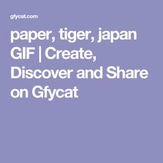 paper, tiger, japan GIF | Create, Discover and Share on Gfycat