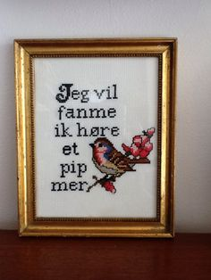 Jeg vil fanme ik høre et pip mer, broderi, korssting Modern Cross Stitch, Cross Stitch Patterns, Embroidery Stitches, Gabriel, Qoutes, Knit Crochet, Diy And Crafts, Crafting, Humor