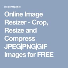 Online Image Resizer - Crop, Resize and Compress JPEG|PNG|GIF Images for FREE