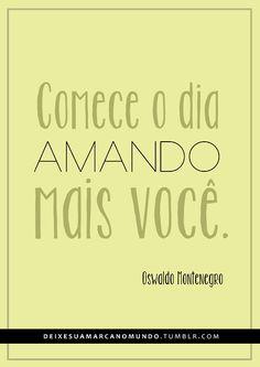 """""""Comece o dia amando mais você"""" #OswaldoMontenegro"""